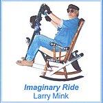 Larry Mink Imaginary Ride