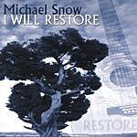 MIchael Snow I Will Restore