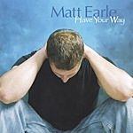 Matt Earle Have Your Way
