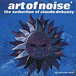 Art Of Noise The Seduction Of Claude Debussy