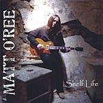 Matt O'Ree Shelf Life