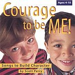 Scott Perry Courage To Be Me!