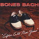 Bones Bach After All These Years