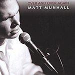 Matt Munhall Over And Over Again