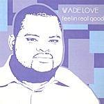 Wade Love Feelin' Real Good