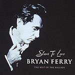 Bryan Ferry Slave To Love - The Best Of The Ballads