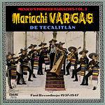 Mariachi Vargas De Tecalitlán Their First Recordings: 1937-1947