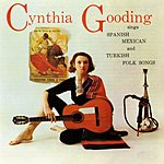 Cynthia Gooding Spanish, Mexican And Turkish Folk Songs