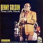Benny Golson Three Little Words