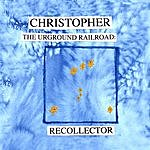 Christopher The Underground Railroad: Recollector