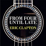 Eric Clapton From Four Until Late (From Sessions For Robert J)