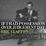 Eric Clapton If I Had Possession Over Judgement Day (From Sessions For Robert J)