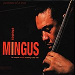 Charles Mingus Passions Of A Man: The Complete Atlantic Recordings, 1956-1961