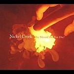Nickel Creek Why Should The Fire Die?