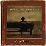 Greg Trooper Make It Through This World