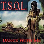 T.S.O.L. Dance With Me