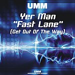 Yer Man Fast Lane (Get Out Of The Way) (4 Track Maxi-Single)