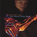The Trevor Finlay Band Show Me What U Got