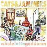 Cats And Jammers Whole Lotta Goddamn