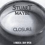 Stuart Maybe Closure (A Musical Soap Opera)