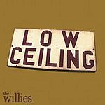 The Willies Low Ceiling