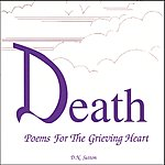D.N. Sutton Death Poems For The Grieving Heart