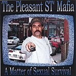 The Pleasant ST' Mafia A Matter Of Sexual Survival