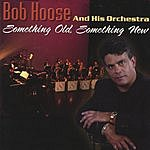 Bob Hoose & His Orchestra Something Old, Something New