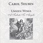 Carol Shubin Unseen Wings