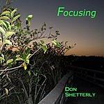 Don Shetterly Focusing