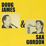 Sax Gordon & Doug James Doug James & Sax Gordon