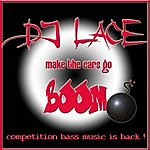 DJ Lace Make The Cars Go Boom