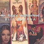 Bill Buchen Mr. Raga's Neighborhood
