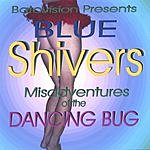 Blue Shivers Misadventures Of The Dancing Bug