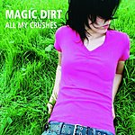Magic Dirt All My Crushes (Single)