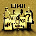 UB40 Who You Fighting For?