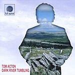 Tom Acton Dark River Tumbling