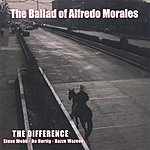 The Difference The Ballad Of Alfredo Morales