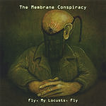 The Membrane Conspiracy Fly, My Locusts, Fly