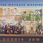 The Wayback Machine Barrio Jam
