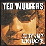 Ted Wulfers Cheap Liquor