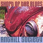 AntHill Society Short Of The Blues