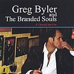 Greg Byler & The Branded Souls If I Should See Fire