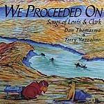 Dan Thomasma We Proceeded On: Songs Of Lewis And Clark