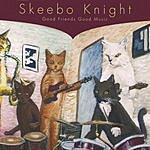 Skeebo Knight Good Friends Good Music