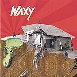 Waxy Waxy