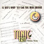 Tonic Vintage Vocals It Ain't Over 'Til The Fat Man Swings