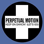Perpetual Motion Keep On Dancin' (Let's Go)