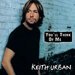 Keith Urban You'll Think Of Me (Single)