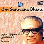 Maharajapuram Santhanam Om Saravana Bhava